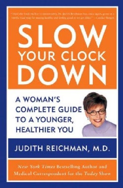Slow Your Clock Down: A Woman's Complete Guide to a Younger, Healthier You (Paperback)
