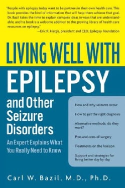 Living Well With Epilepsy and Other Seizure Disorders: An Expert Explains What You Really Need to Know (Paperback)