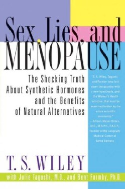 Sex, Lies, and Menopause: The Shocking Truth About Synthetic Hormones and the Benefits of Natural Alternatives (Paperback)