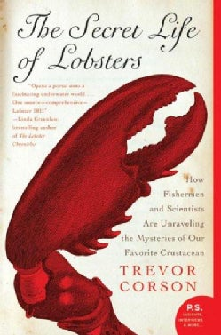 The Secret Life Of Lobsters: How Fishermen And Scientists Are Unraveling The Mysteries Of Our Favorite Crustacean (Paperback)