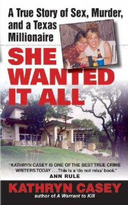She Wanted it All: a True Story of Sex, Murder, and a Texas Millionaire (Paperback)