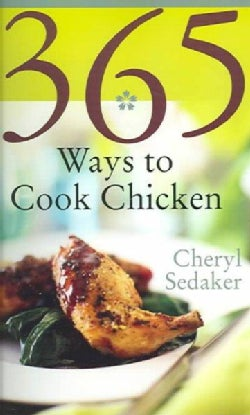 365 Ways To Cook Chicken: Simply The Best Chicken Recipes You'll Find Anywhere (Paperback)