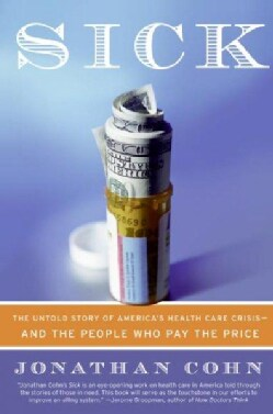 Sick: The Untold Story of America's Health Care Crisis-and the People Who Pay the Price (Paperback)