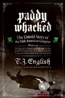 Paddy Whacked: The Untold Story of the Irish American Gangster (Paperback)
