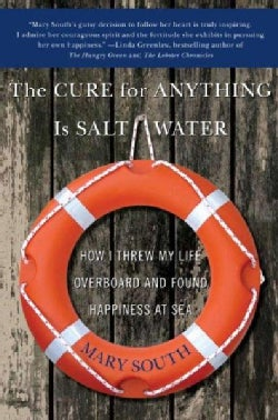 The Cure for Anything Is Salt Water: How I Threw My Life Overboard and Found Happiness at Sea (Paperback)