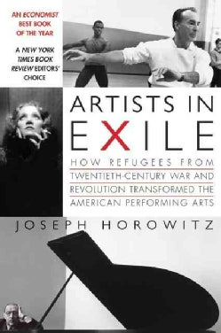 Artists In Exile: How Refugees from Twentieth-Century War and Revolution Transformed the American Performing Arts (Paperback)