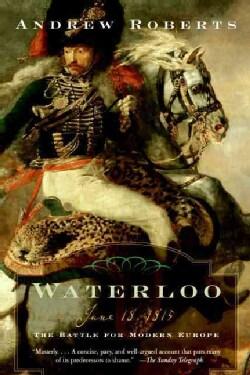 Waterloo: June 18, 1815: the Battle for Modern Europe (Paperback)