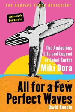 All for a Few Perfect Waves: The Audacious Life and Legend of Rebel Surfer Miki Dora (Paperback)