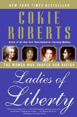 Ladies of Liberty: The Women Who Shaped Our Nation (Paperback)