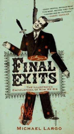Final Exits: The Illustrated Encyclopedia of How We Die (Paperback)