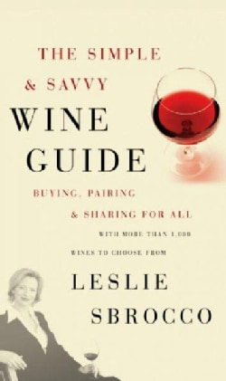 The Simple & Savvy Wine Guide: Buying, Pairing, And Sharing for All (Paperback)
