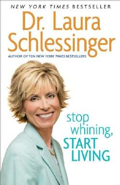 Stop Whining, Start Living (Paperback)