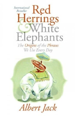 Red Herrings And White Elephants: The Origins of the Phrases We Use Every Day (Hardcover)