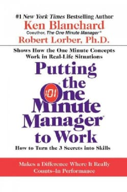 Putting the One Minute Manager to Work: How to Turn the 3 Secrets into Skills (Hardcover)