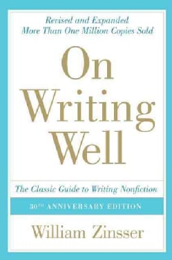 On Writing Well: The Classic Guide to Writing Nonfiction (Paperback)