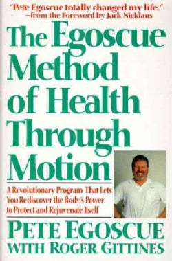 The Egoscue Method of Health Through Motion: A Revolutionary Program That Lets You Rediscover the Body's Power to... (Paperback)