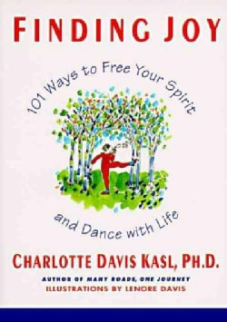 Finding Joy: 101 Ways to Free Your Spirit and Dance With Life (Paperback)