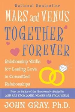 Mars and Venus Together Forever: Relationship Skills for Lasting Love (Paperback)