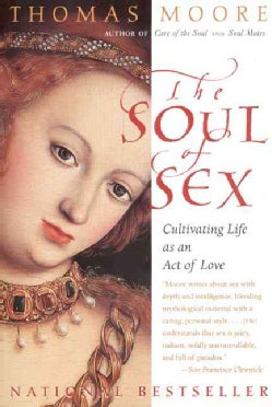 The Soul of Sex: Cultivating Life As an Act of Love (Paperback)