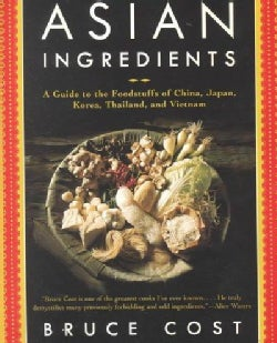 Asian Ingredients: A Guide to the Foodstuffs of China, Japan, Korea, Thailand, and Vietnam (Paperback)