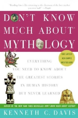 Don't Know Much About Mythology: Everything You Need to Know About the Greatest Stories in Human History but Neve... (Paperback)