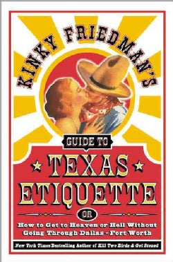 Kinky Friedman's Guide to Texas Etiquette: Or How to Get to Heaven or Hell Without Going Through Dallas-Fort Worth (Paperback)