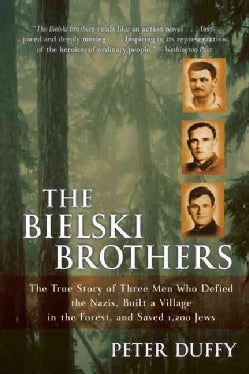 The Bielski Brothers: The True Story of Three Men Who Defied the Nazis, Built a Village in the Forest, and Saved ... (Paperback)