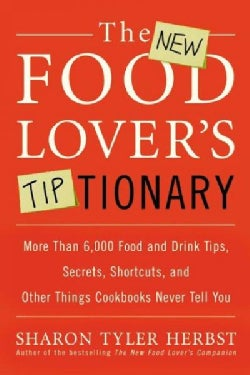 The New Food Lover's Tiptionary: More Than 6,000 Food and Drink Tips, Secrets, Shortcuts, and Other Things Cookbo... (Paperback)