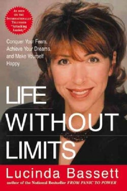 Life Without Limits: Conquer Your Fears, Achieve Your Dreams, and Make Yourself Happy (Paperback)