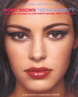 Bobbi Brown Teenage Beauty: Everything You Need to Look Pretty, Natural, Sexy & Awesome (Paperback)