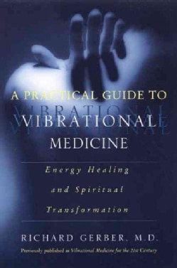 A Practical Guide to Vibrational Medicine: Energy Healing and Spiritual Transformation (Paperback)
