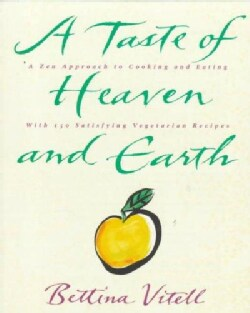 A Taste of Heaven and Earth/a Zen Approach to Cooking and Eating With 150 Satisfying Vegetarian Recipes (Paperback)