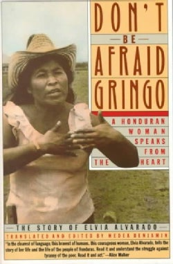 Don't Be Afraid Gringo: A Honduran Woman Speaks from the Heart : The Story of Elvia Alvarado (Paperback)