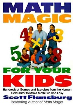 Math Magic for Your Kids: Hundreds of Games and Exercises from the Human Calculator to Make Math Fun and Easy (Paperback)