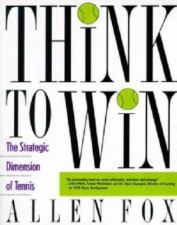 Think to Win: The Strategic Dimension of Tennis (Paperback)