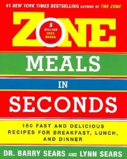 Zone Meals In Seconds: 150 Fast And Delicious Recipes For Breakfast, Lunch, And Dinner (Paperback)