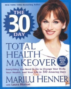 The 30 Day Total Health Makeover: Everything You Need to Do to Change Your Body, Your Health, and Your Life in 30... (Paperback)