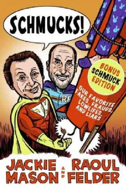 Schmucks!: Our Favorite Fakes, Frauds, Lowlifes, Liars, the Armed and Dangerous, and Good Guys Gone Bad (Paperback)