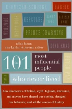 The 101 Most Influential People Who Never Lived: How Characters of Fiction, Myth, Legends, Television, and Movies... (Paperback)