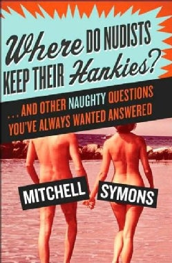 Where Do Nudists Keep Their Hankies?: ... and Other Naughty Questions You Always Wanted Answered (Paperback)