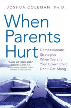 When Parents Hurt: Compassionate Strategies When You and Your Grown Child Don't Get Along (Paperback)