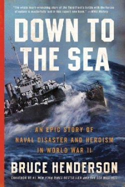 Down to the Sea: An Epic Story of Naval Disaster and Heroism in World War II (Paperback)