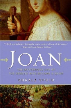 Joan: The Mysterious Life of the Heretic Who Became a Saint (Paperback)