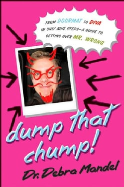 Dump that Chump: From Doormat to Diva in Only Nine Steps--a Guide to Getting over Mr. Wrong (Paperback)