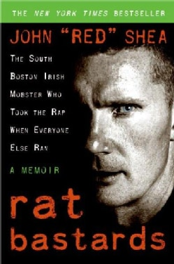 Rat Bastards: The South Boston Irish Mobster Who Took the Rap When Everyone Else Ran (Paperback)