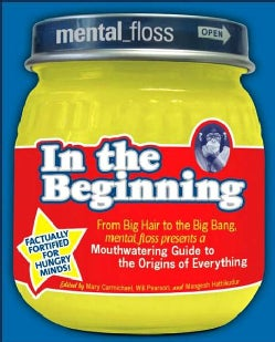 Mental Floss Presents in the Beginning: From Big Hair to the Big Bang, Mental_floss Presents a Mouthwatering Guid... (Paperback)