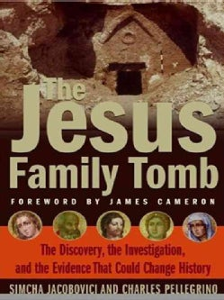 The Jesus Family Tomb: The Discovery, the Investigation, and the Evidence That Could Change History (Paperback)