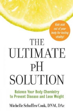 The Ultimate Ph Solution: Balance Your Body Chemistry to Prevent Disease and Lose Weight (Paperback)