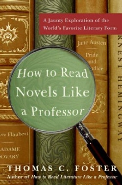 How to Read Novels Like a Professor: A Jaunty Exploration of the World's Favorite Literary Form (Paperback)