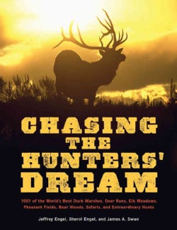Chasing the Hunters' Dream: 1001 of the World's Best Duck Marshes, Deer Runs, Elk Meadows, Pheasant Fields, Bear ... (Paperback)